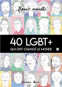 40 LGBT + qui ont changé le monde T02